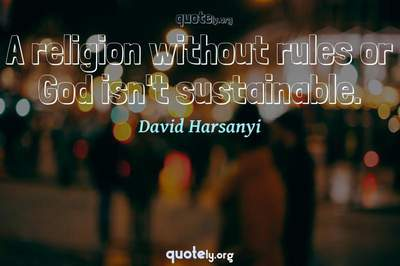 Photo Quote of A religion without rules or God isn't sustainable.