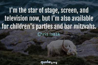 Photo Quote of I'm the star of stage, screen, and television now, but I'm also available for children's parties and bar mitzvahs.