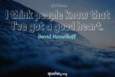 Photo Quote of I think people know that I've got a good heart.