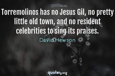 Photo Quote of Torremolinos has no Jesus Gil, no pretty little old town, and no resident celebrities to sing its praises.