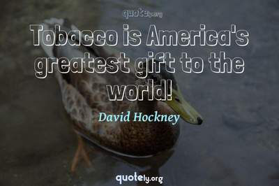 Photo Quote of Tobacco is America's greatest gift to the world!