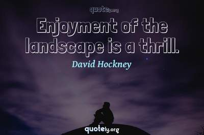 Photo Quote of Enjoyment of the landscape is a thrill.