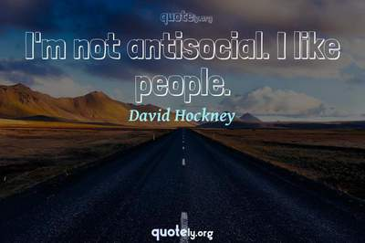 Photo Quote of I'm not antisocial. I like people.