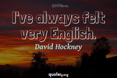 Photo Quote of I've always felt very English.