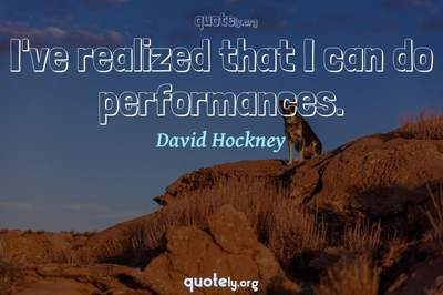 Photo Quote of I've realized that I can do performances.