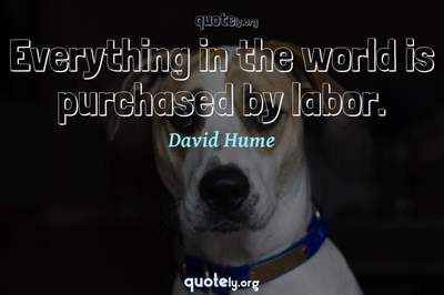 Photo Quote of Everything in the world is purchased by labor.