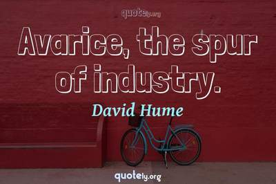 Photo Quote of Avarice, the spur of industry.
