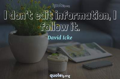 Photo Quote of I don't edit information, I follow it.