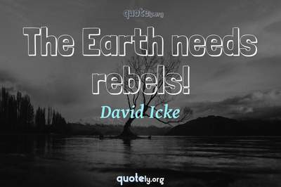 Photo Quote of The Earth needs rebels!