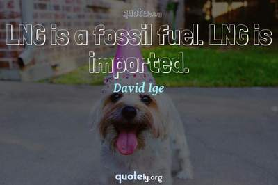 Photo Quote of LNG is a fossil fuel. LNG is imported.