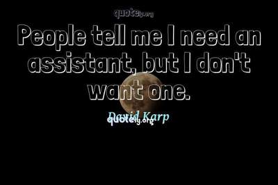 Photo Quote of People tell me I need an assistant, but I don't want one.