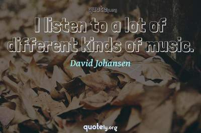 Photo Quote of I listen to a lot of different kinds of music.