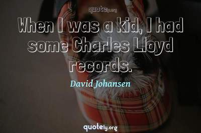 Photo Quote of When I was a kid, I had some Charles Lloyd records.