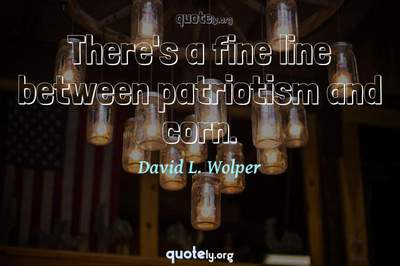 Photo Quote of There's a fine line between patriotism and corn.