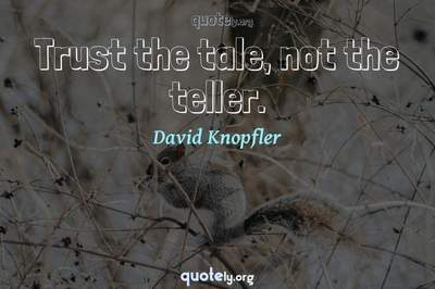 Photo Quote of Trust the tale, not the teller.