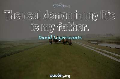 Photo Quote of The real demon in my life is my father.
