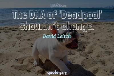 Photo Quote of The DNA of 'Deadpool' shouldn't change.
