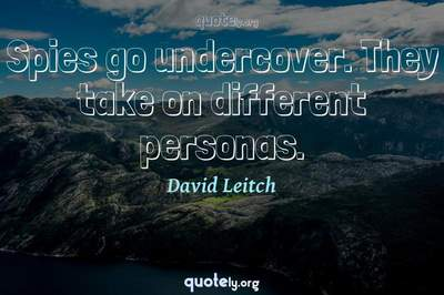 Photo Quote of Spies go undercover. They take on different personas.