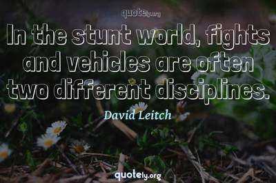 Photo Quote of In the stunt world, fights and vehicles are often two different disciplines.