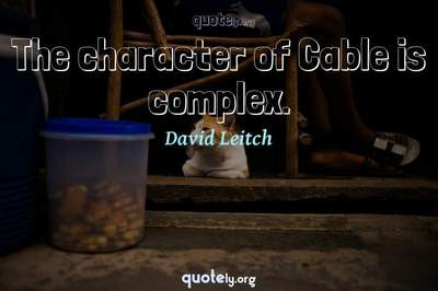 Photo Quote of The character of Cable is complex.