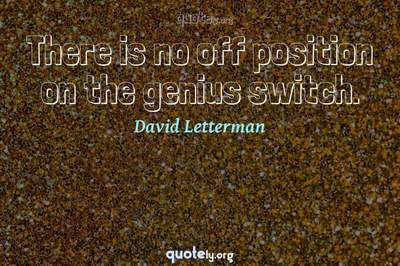 Photo Quote of There is no off position on the genius switch.