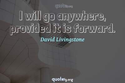 Photo Quote of I will go anywhere, provided it is forward.