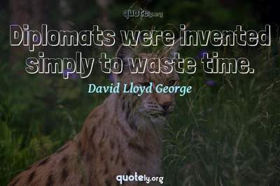 Photo Quote of Diplomats were invented simply to waste time.