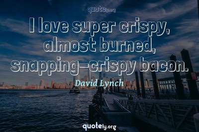 Photo Quote of I love super crispy, almost burned, snapping-crispy bacon.
