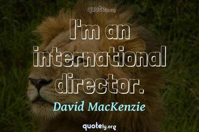Photo Quote of I'm an international director.