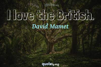 Photo Quote of I love the British.
