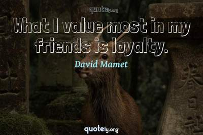 Photo Quote of What I value most in my friends is loyalty.