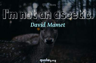Photo Quote of I'm not an ascetic.
