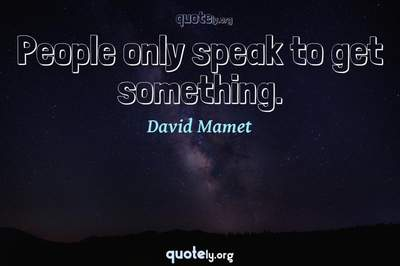 Photo Quote of People only speak to get something.