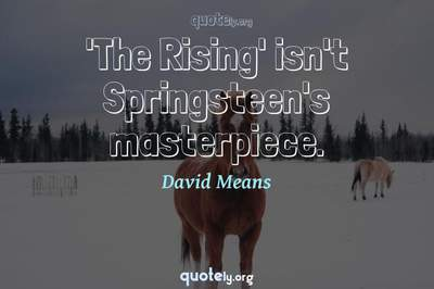 Photo Quote of 'The Rising' isn't Springsteen's masterpiece.
