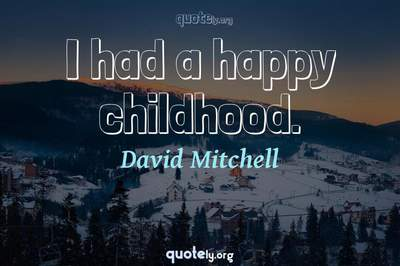 Photo Quote of I had a happy childhood.