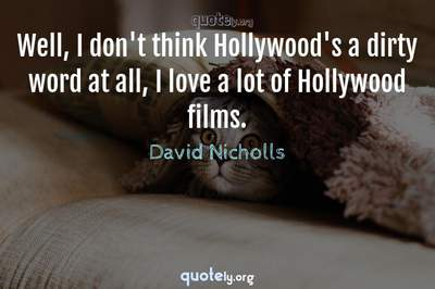 Photo Quote of Well, I don't think Hollywood's a dirty word at all, I love a lot of Hollywood films.