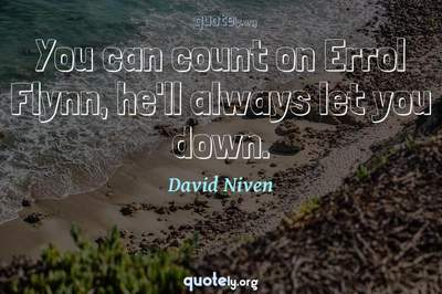 Photo Quote of You can count on Errol Flynn, he'll always let you down.