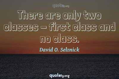 Photo Quote of There are only two classes - first class and no class.