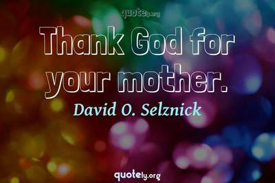 Photo Quote of Thank God for your mother.