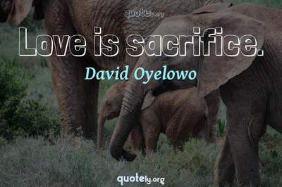 Photo Quote of Love is sacrifice.