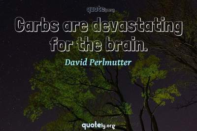 Photo Quote of Carbs are devastating for the brain.