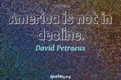 Photo Quote of America is not in decline.