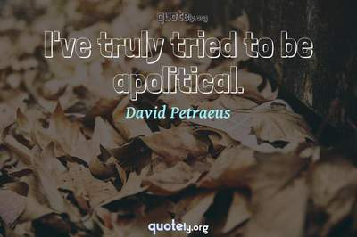 Photo Quote of I've truly tried to be apolitical.