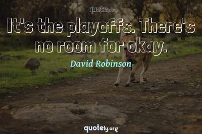 Photo Quote of It's the playoffs. There's no room for okay.