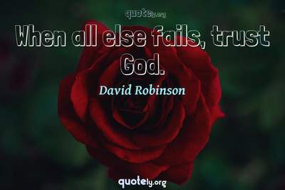 Photo Quote of When all else fails, trust God.