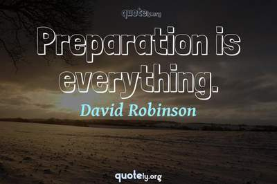 Photo Quote of Preparation is everything.