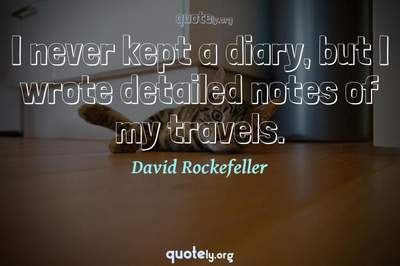 Photo Quote of I never kept a diary, but I wrote detailed notes of my travels.