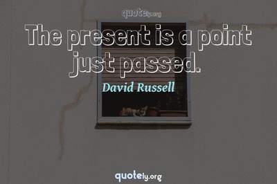 Photo Quote of The present is a point just passed.