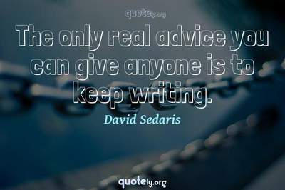 Photo Quote of The only real advice you can give anyone is to keep writing.