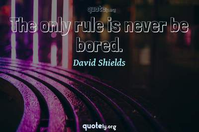 Photo Quote of The only rule is never be bored.